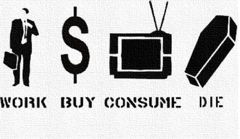 work buy consume die